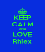KEEP CALM AND LOVE Rhiex - Personalised Poster A4 size
