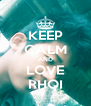 KEEP CALM AND LOVE RHOI - Personalised Poster A4 size