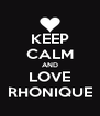 KEEP CALM AND LOVE RHONIQUE - Personalised Poster A4 size