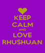 KEEP CALM AND LOVE RHUSHUAN - Personalised Poster A4 size