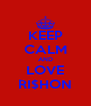 KEEP CALM AND LOVE RI$HON - Personalised Poster A4 size