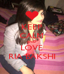 KEEP CALM AND LOVE RIA BAKSHI - Personalised Poster A4 size