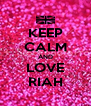 KEEP CALM AND LOVE RIAH - Personalised Poster A4 size