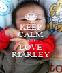 KEEP CALM AND LOVE RIARLEY - Personalised Poster A4 size