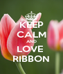 KEEP CALM AND LOVE  RIBBON - Personalised Poster A4 size