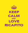 KEEP CALM AND LOVE RICAPITO - Personalised Poster A4 size