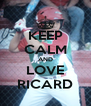 KEEP CALM AND LOVE RICARD - Personalised Poster A4 size
