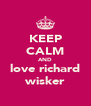 KEEP CALM AND love richard wisker - Personalised Poster A4 size