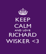 KEEP CALM AND LOVE  RICHARD WISKER <3 - Personalised Poster A4 size