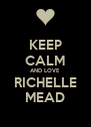 KEEP CALM AND LOVE RICHELLE MEAD - Personalised Poster A4 size