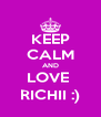KEEP CALM AND LOVE  RICHII :) - Personalised Poster A4 size