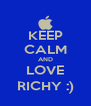 KEEP CALM AND LOVE RICHY :) - Personalised Poster A4 size