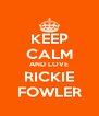 KEEP CALM AND LOVE RICKIE FOWLER - Personalised Poster A4 size