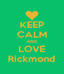 KEEP CALM AND LOVE Rickmond - Personalised Poster A4 size