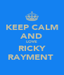 KEEP CALM AND LOVE RICKY RAYMENT♥ - Personalised Poster A4 size