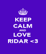KEEP CALM AND LOVE  RIDAR <3 - Personalised Poster A4 size