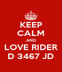 KEEP CALM AND LOVE RIDER D 3467 JD - Personalised Poster A4 size