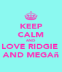 KEEP CALM AND LOVE RIDGIE  AND MEGAñ - Personalised Poster A4 size