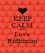 KEEP CALM AND Love Ridhiman - Personalised Poster A4 size