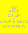 KEEP CALM AND LOVE RIDING SCOOTERS - Personalised Poster A4 size