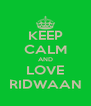KEEP CALM AND LOVE RIDWAAN - Personalised Poster A4 size
