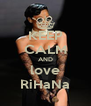KEEP CALM AND love RiHaNa - Personalised Poster A4 size
