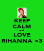 KEEP CALM and LOVE RIHANNA <3 - Personalised Poster A4 size