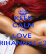 KEEP CALM AND LOVE  RIHANNA! <3 - Personalised Poster A4 size