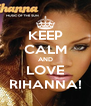 KEEP CALM AND LOVE RIHANNA! - Personalised Poster A4 size