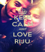 KEEP CALM AND LOVE RIJU - Personalised Poster A4 size
