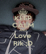KEEP CALM AND Love Rik ;D - Personalised Poster A4 size