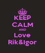 KEEP CALM AND Love Rik&Igor - Personalised Poster A4 size