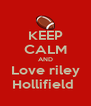 KEEP CALM AND Love riley Hollifield  - Personalised Poster A4 size