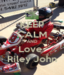 KEEP CALM AND Love  Riley John - Personalised Poster A4 size