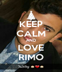 KEEP CALM AND LOVE RIMO - Personalised Poster A4 size