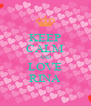 KEEP CALM AND LOVE RINA - Personalised Poster A4 size