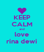KEEP CALM and love rina dewi - Personalised Poster A4 size