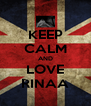 KEEP CALM AND LOVE RINAA - Personalised Poster A4 size