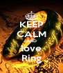 KEEP CALM AND love Ring - Personalised Poster A4 size