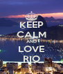 KEEP CALM AND LOVE RIO - Personalised Poster A4 size