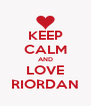 KEEP CALM AND LOVE RIORDAN - Personalised Poster A4 size