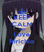 KEEP CALM AND Love Ririchio - Personalised Poster A4 size