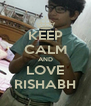 KEEP CALM AND LOVE RISHABH - Personalised Poster A4 size