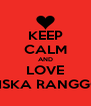 KEEP CALM AND LOVE RISKA RANGGO - Personalised Poster A4 size