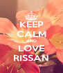 KEEP CALM AND LOVE RISSAN - Personalised Poster A4 size