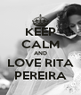 KEEP CALM AND LOVE RITA PEREIRA - Personalised Poster A4 size