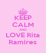 KEEP CALM AND LOVE Rita Ramires - Personalised Poster A4 size