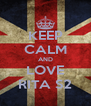 KEEP CALM AND LOVE RITA S2 - Personalised Poster A4 size