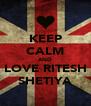 KEEP CALM AND LOVE RITESH SHETIYA - Personalised Poster A4 size