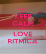 KEEP CALM AND LOVE RITMICA - Personalised Poster A4 size